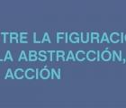Entre la figuración y la abstracción, la acción